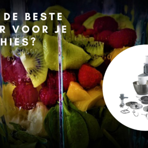 De beste blender voor je smoothies (+7 tips)