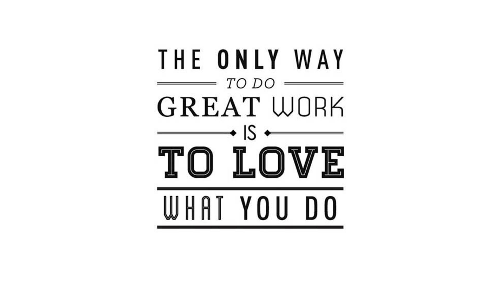 The only way to do great work…